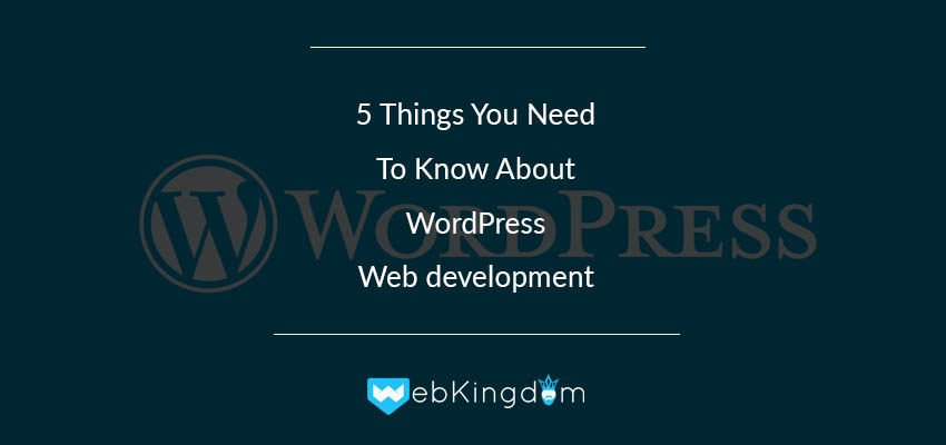 5 Things You Need To Know About WordPress Web development
