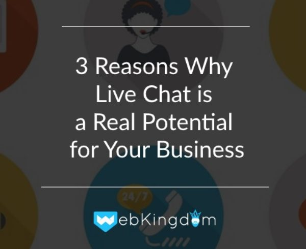 3 Reasons Why Live Chat is a Real Potential for Your Business